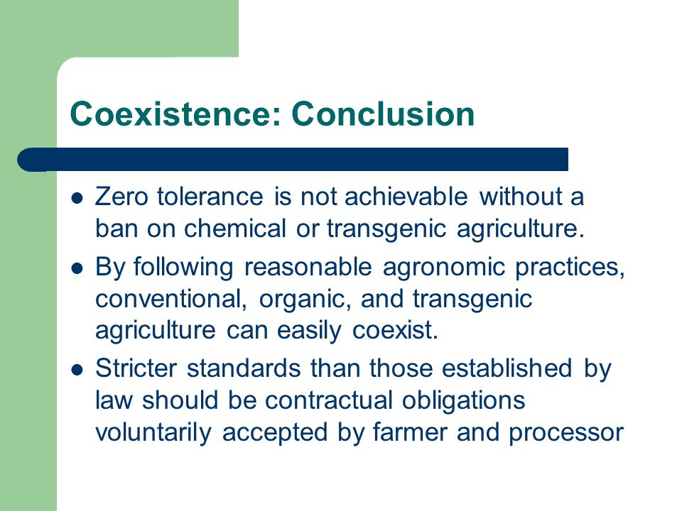 Coexistence: Conclusion Zero tolerance is not achievable without a ban on chemical or transgenic agriculture.