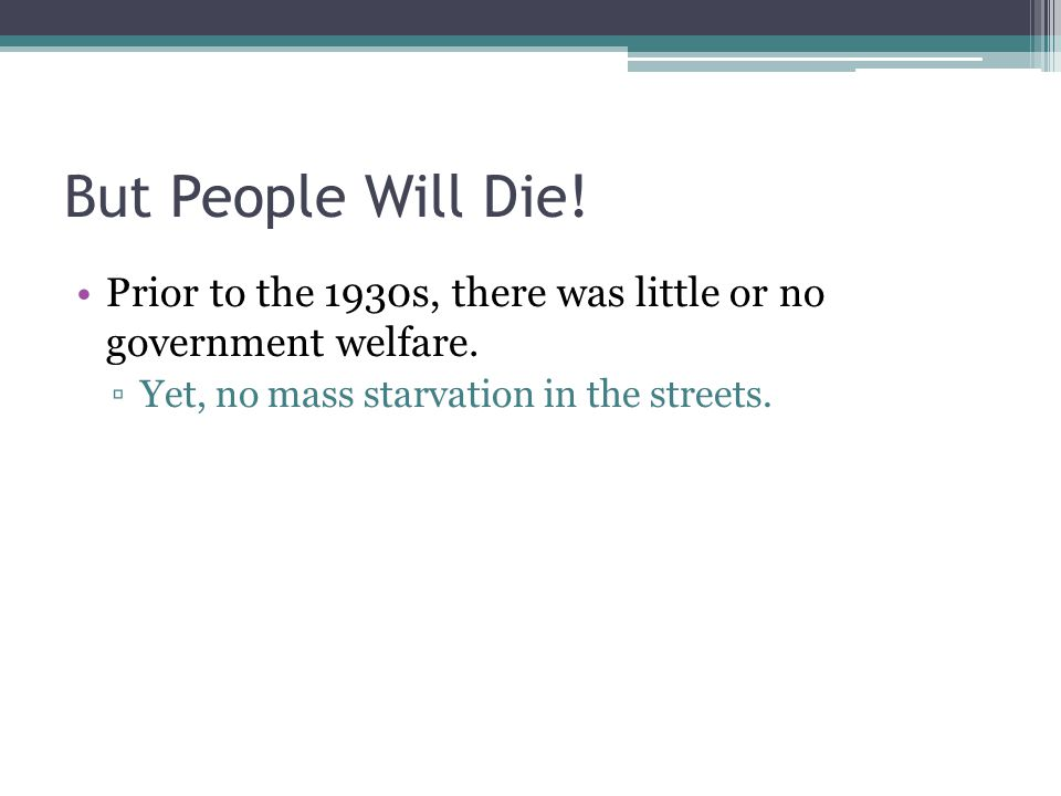 But People Will Die. Prior to the 1930s, there was little or no government welfare.