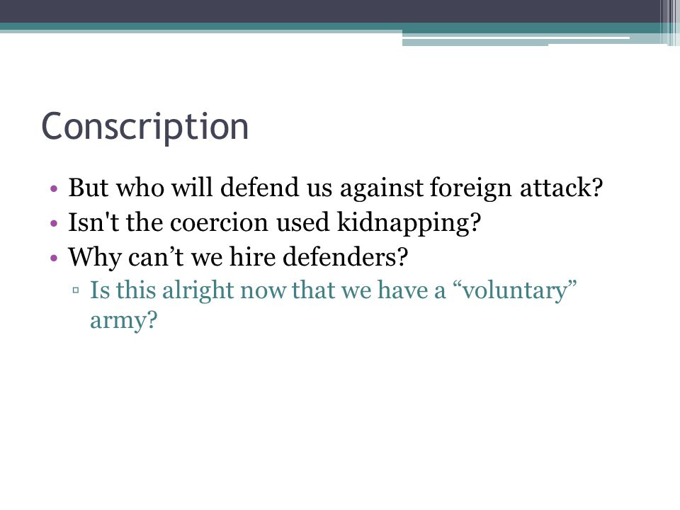 Conscription But who will defend us against foreign attack.