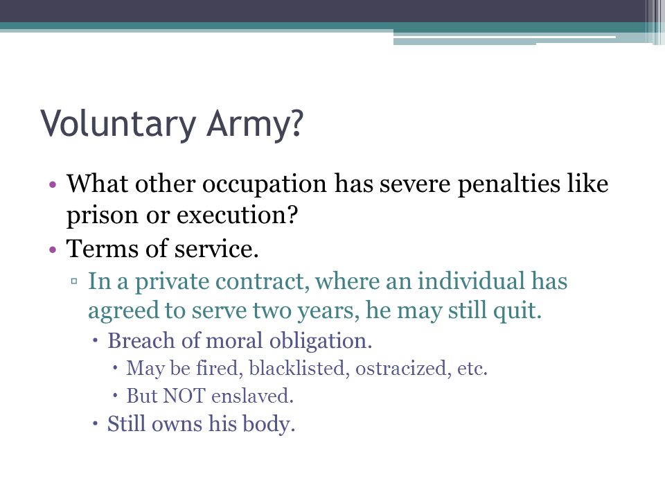 Voluntary Army. What other occupation has severe penalties like prison or execution.
