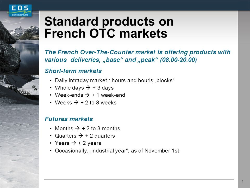 """4 Standard products on French OTC markets The French Over-The-Counter market is offering products with various deliveries, """"base"""" and """"peak"""" (08.00-20"""