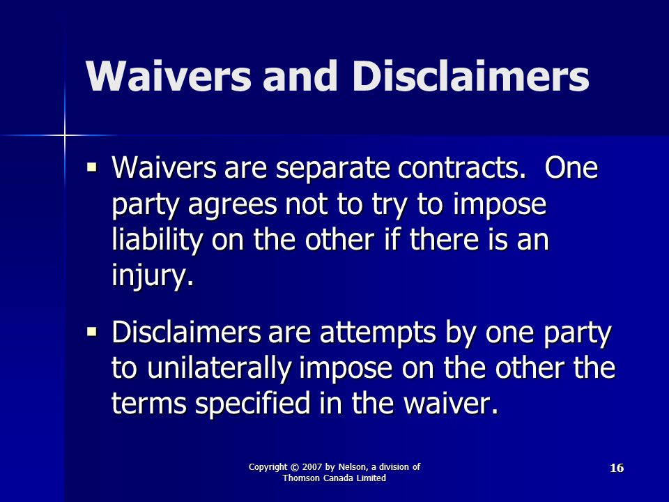 Copyright © 2007 by Nelson, a division of Thomson Canada Limited 16 Waivers and Disclaimers  Waivers are separate contracts.