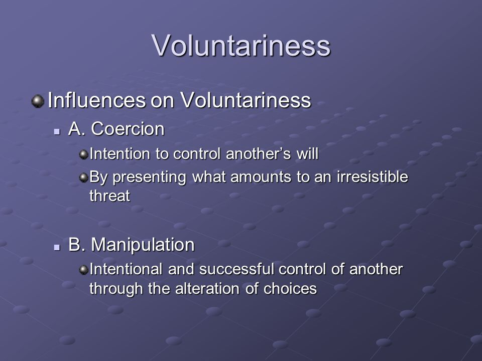 Voluntariness Influences on Voluntariness A. Coercion A.