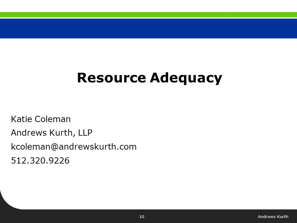 Resource Adequacy Katie Coleman Andrews Kurth, LLP kcoleman@andrewskurth.com 512.320.9226 Andrews Kurth10