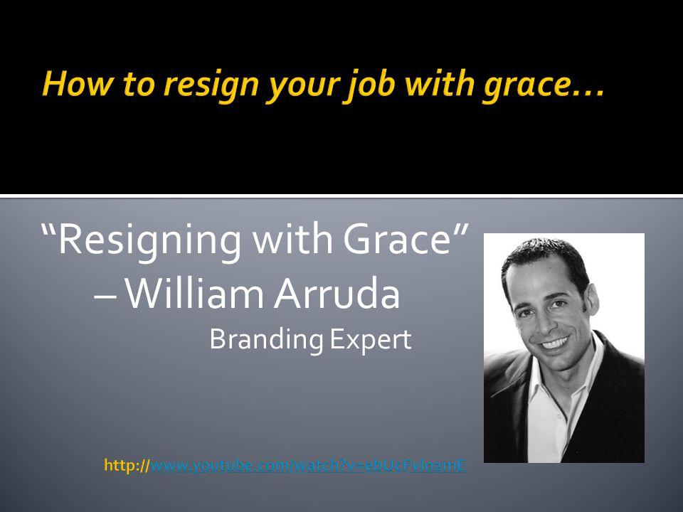 Resigning with Grace – William Arruda Branding Expert