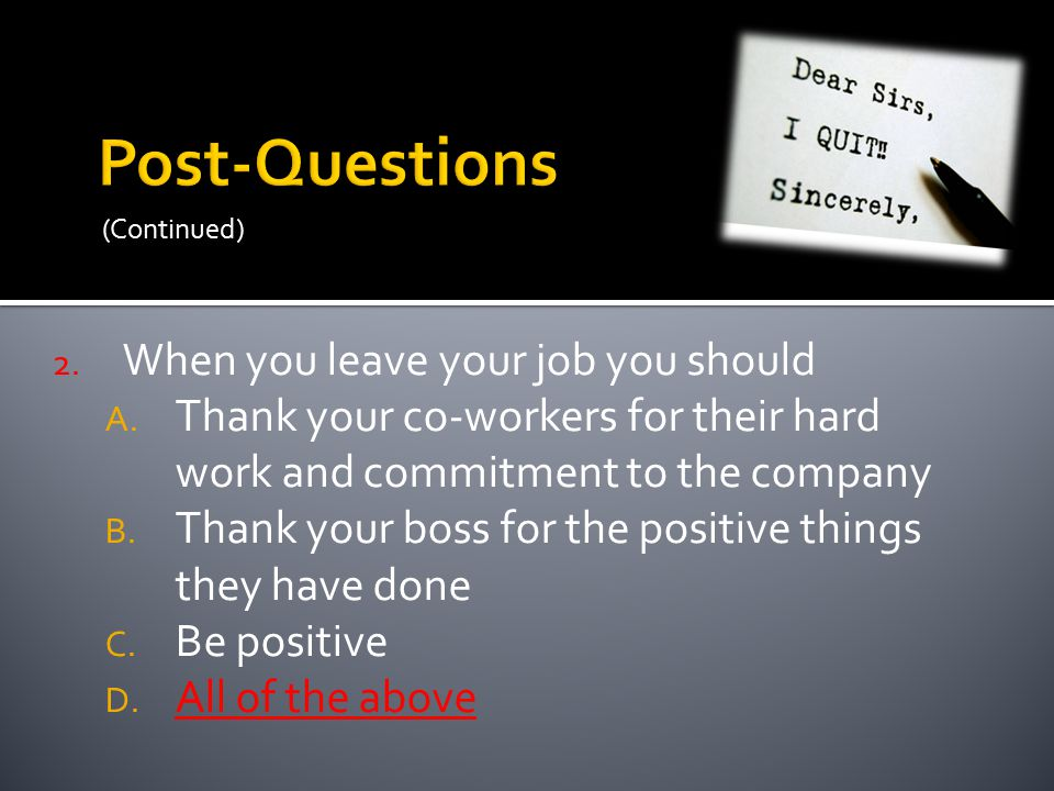 (Continued) 2. When you leave your job you should A.