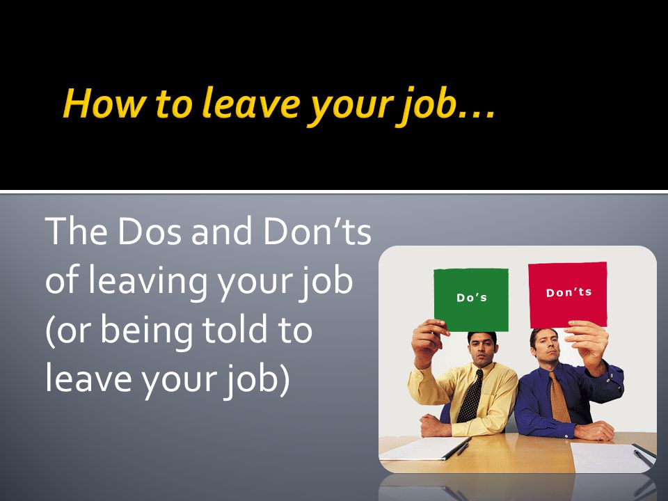 The Dos and Don'ts of leaving your job (or being told to leave your job)