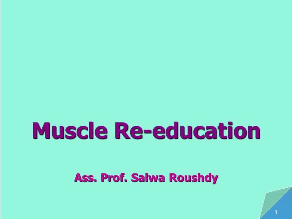 4/30/2015Ass. Prof. Salwa Roushdy1 Muscle Re-education Ass. Prof. Salwa Roushdy