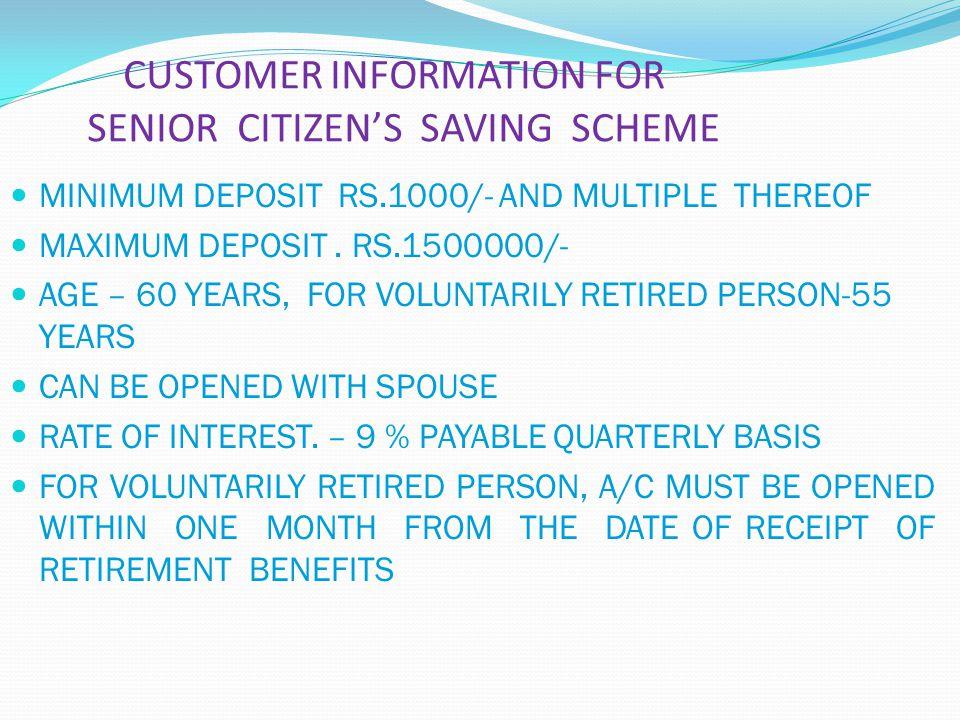 CUSTOMER INFORMATION FOR SENIOR CITIZEN'S SAVING SCHEME MINIMUM DEPOSIT RS.1000/- AND MULTIPLE THEREOF MAXIMUM DEPOSIT.