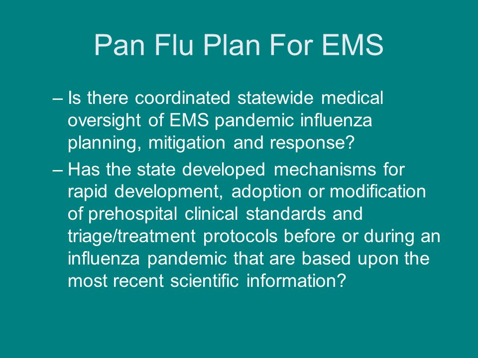 Pan Flu Plan For EMS –Is there coordinated statewide medical oversight of EMS pandemic influenza planning, mitigation and response.