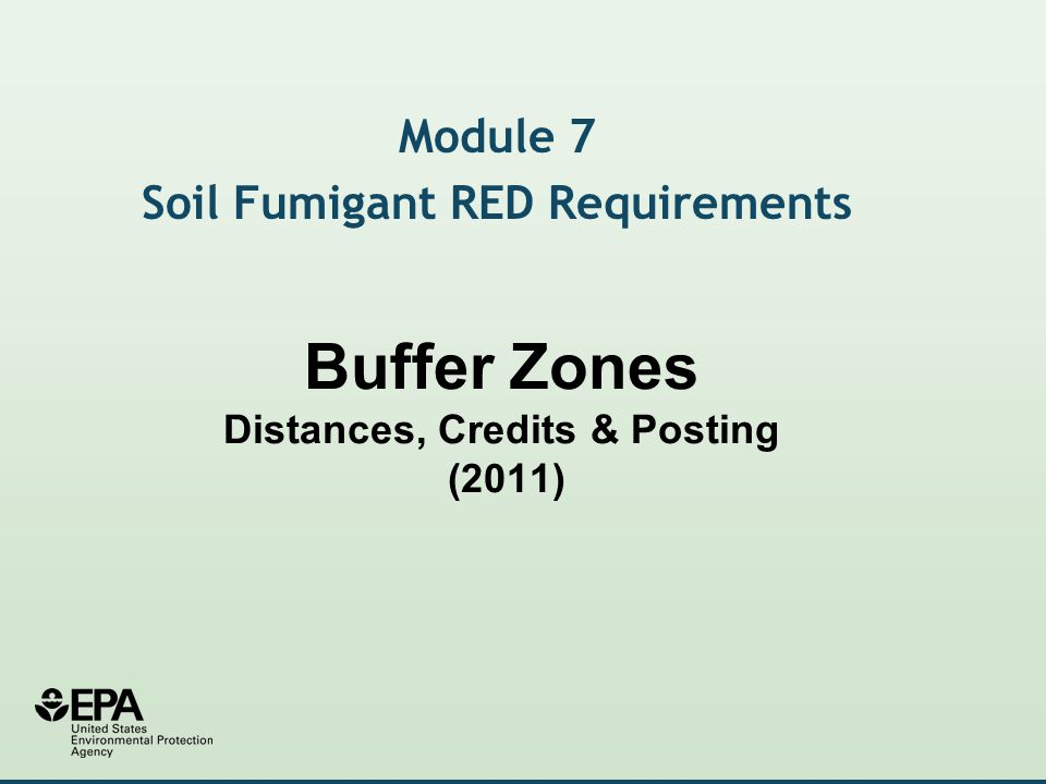 Buffer Zones Distances, Credits & Posting (2011) Module 7 Soil Fumigant RED Requirements