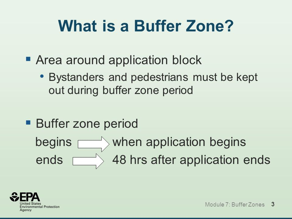 24 Signs for Posting Buffer Zones  Must be: facing in the direction people approach the area legible posted before application and remain until end of buffer zone period removed within 3 days after end of buffer zone period Signs will be available at points of sale Module 7: Buffer Zones