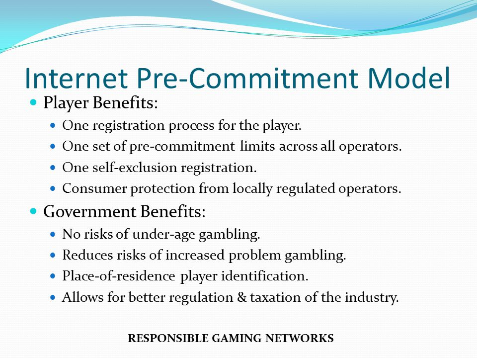 Internet Pre-Commitment Model Player Benefits: One registration process for the player.