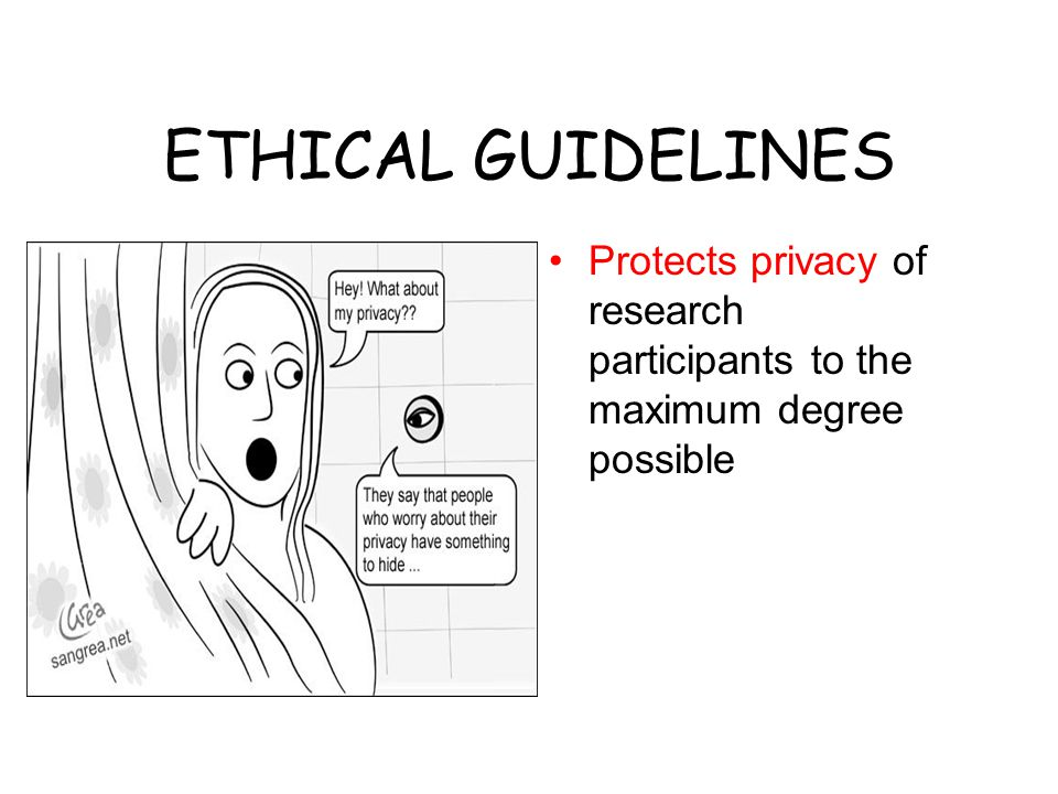 ETHICAL GUIDELINES Protects privacy of research participants to the maximum degree possible