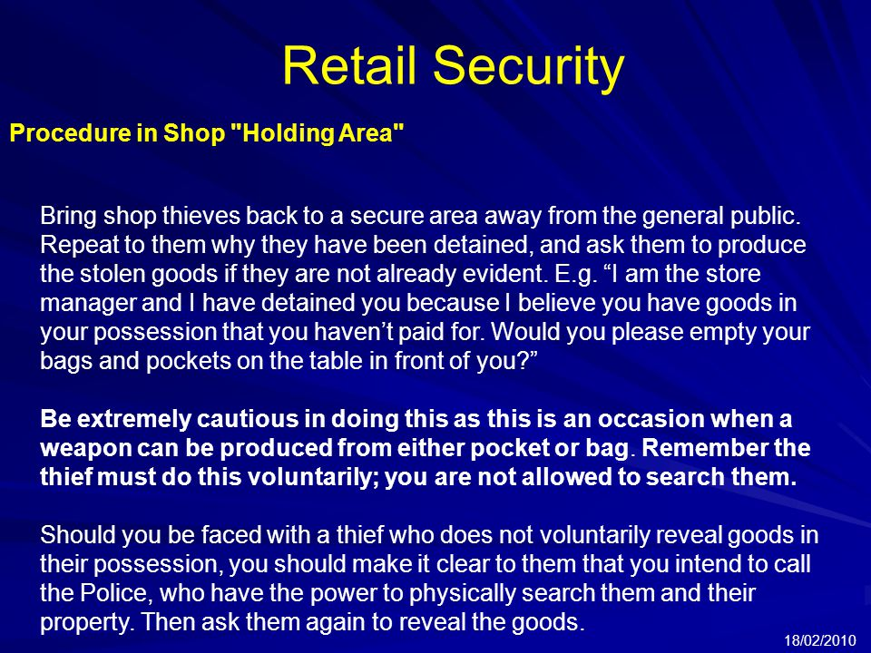 Retail Security 18/02/2010 Procedure in Shop Holding Area Bring shop thieves back to a secure area away from the general public.