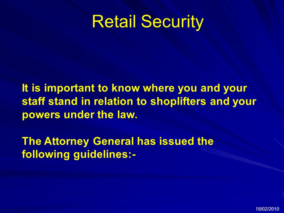Retail Security 18/02/2010 It is important to know where you and your staff stand in relation to shoplifters and your powers under the law.