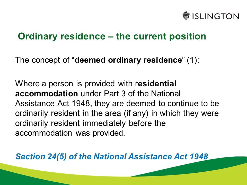 """Ordinary residence – the current position The concept of """"deemed ordinary residence"""" (1): Where a person is provided with residential accommodation un"""