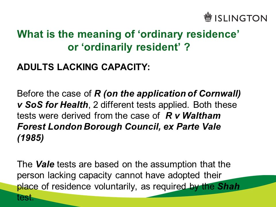 What is the meaning of 'ordinary residence' or 'ordinarily resident' ? ADULTS LACKING CAPACITY: Before the case of R (on the application of Cornwall)