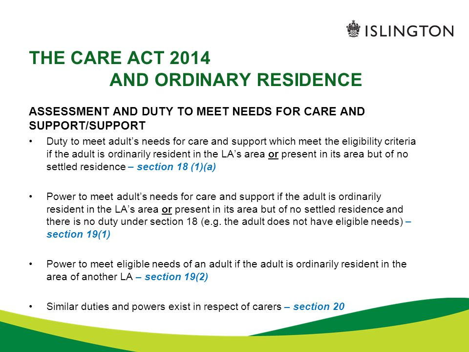 THE CARE ACT 2014 AND ORDINARY RESIDENCE ASSESSMENT AND DUTY TO MEET NEEDS FOR CARE AND SUPPORT/SUPPORT Duty to meet adult's needs for care and suppor