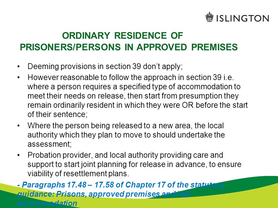 ORDINARY RESIDENCE OF PRISONERS/PERSONS IN APPROVED PREMISES Deeming provisions in section 39 don't apply; However reasonable to follow the approach i