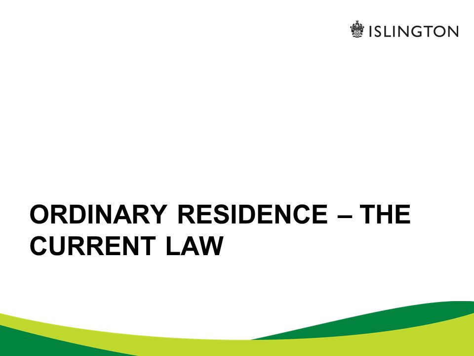 ORDINARY RESIDENCE – THE CURRENT LAW
