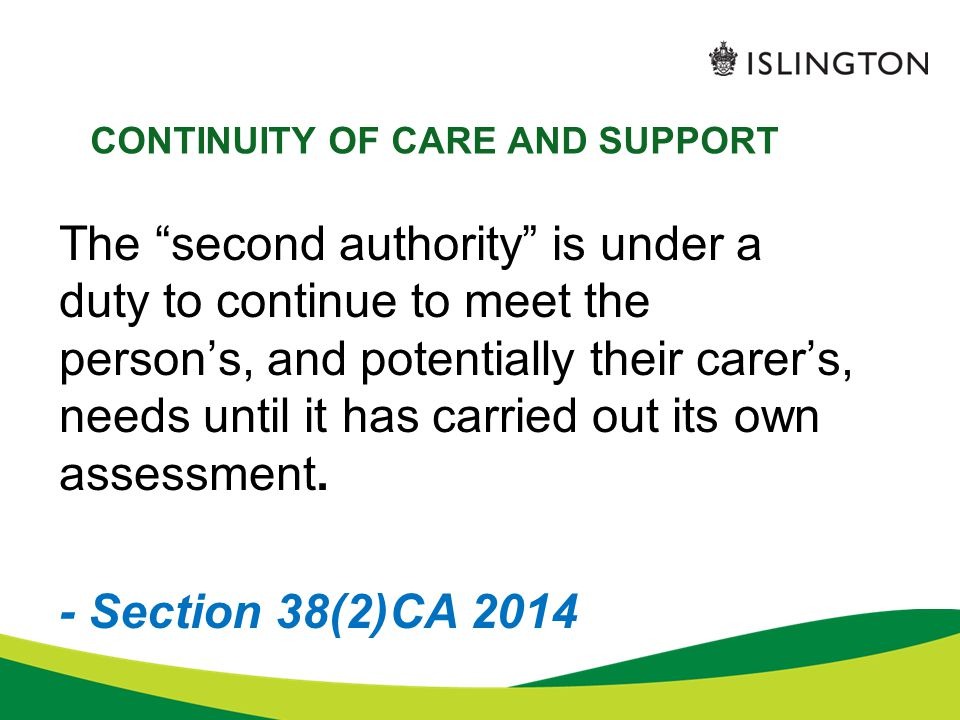 """CONTINUITY OF CARE AND SUPPORT The """"second authority"""" is under a duty to continue to meet the person's, and potentially their carer's, needs until it"""