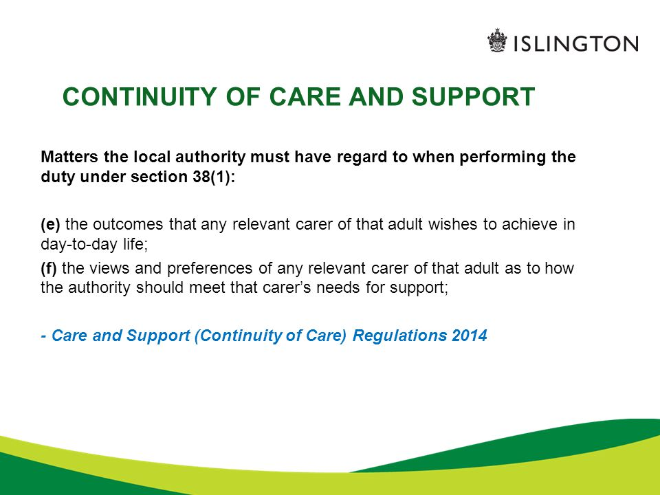 CONTINUITY OF CARE AND SUPPORT Matters the local authority must have regard to when performing the duty under section 38(1): (e) the outcomes that any