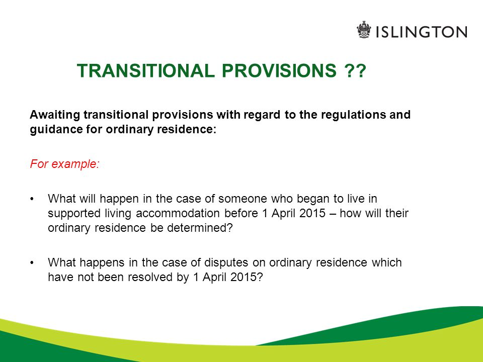 TRANSITIONAL PROVISIONS ?? Awaiting transitional provisions with regard to the regulations and guidance for ordinary residence: For example: What will