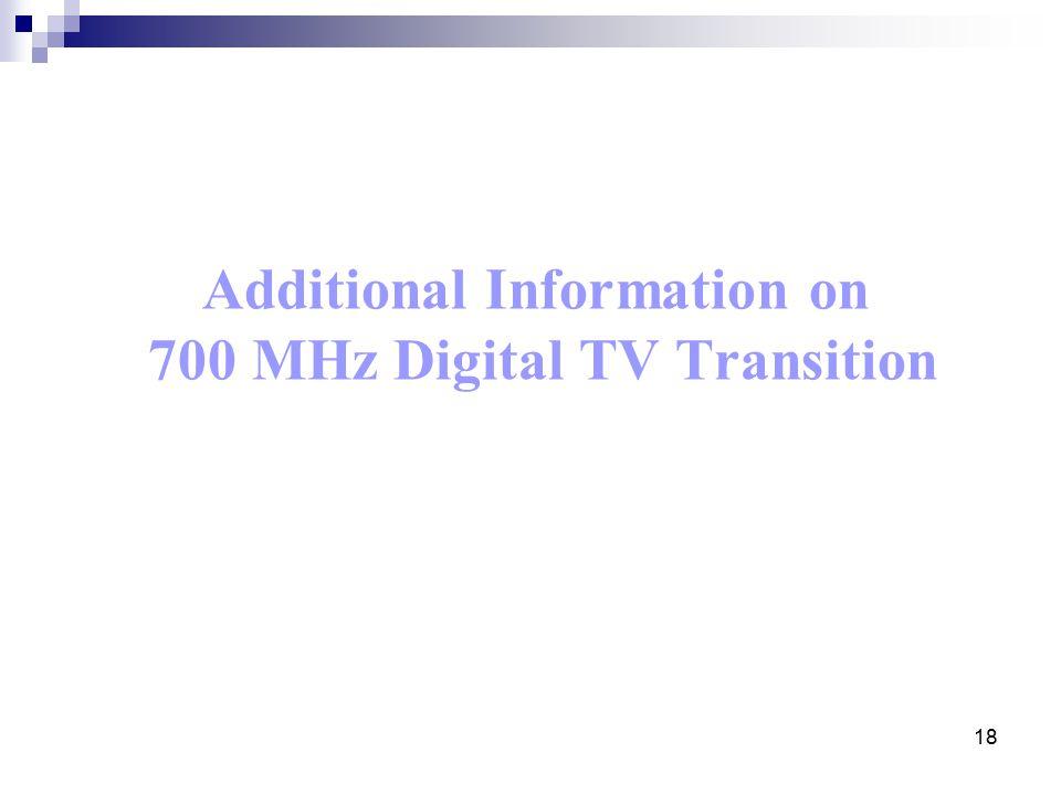 18 Additional Information on 700 MHz Digital TV Transition