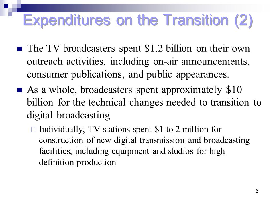6 Expenditures on the Transition (2) The TV broadcasters spent $1.2 billion on their own outreach activities, including on-air announcements, consumer
