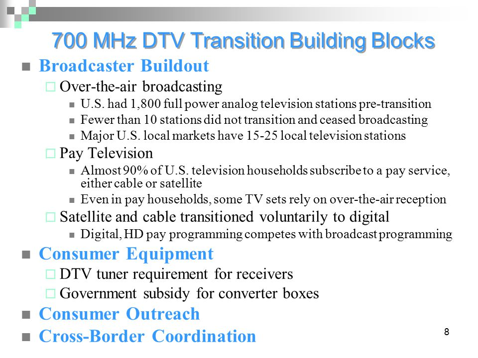 8 700 MHz DTV Transition Building Blocks Broadcaster Buildout  Over-the-air broadcasting U.S. had 1,800 full power analog television stations pre-tra
