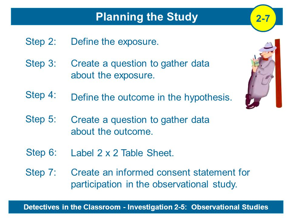 CDC Planning the Study Define the exposure. Create a question to gather data about the exposure. Create a question to gather data about the outcome. C