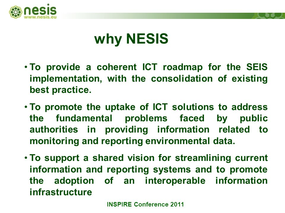 why NESIS To provide a coherent ICT roadmap for the SEIS implementation, with the consolidation of existing best practice.