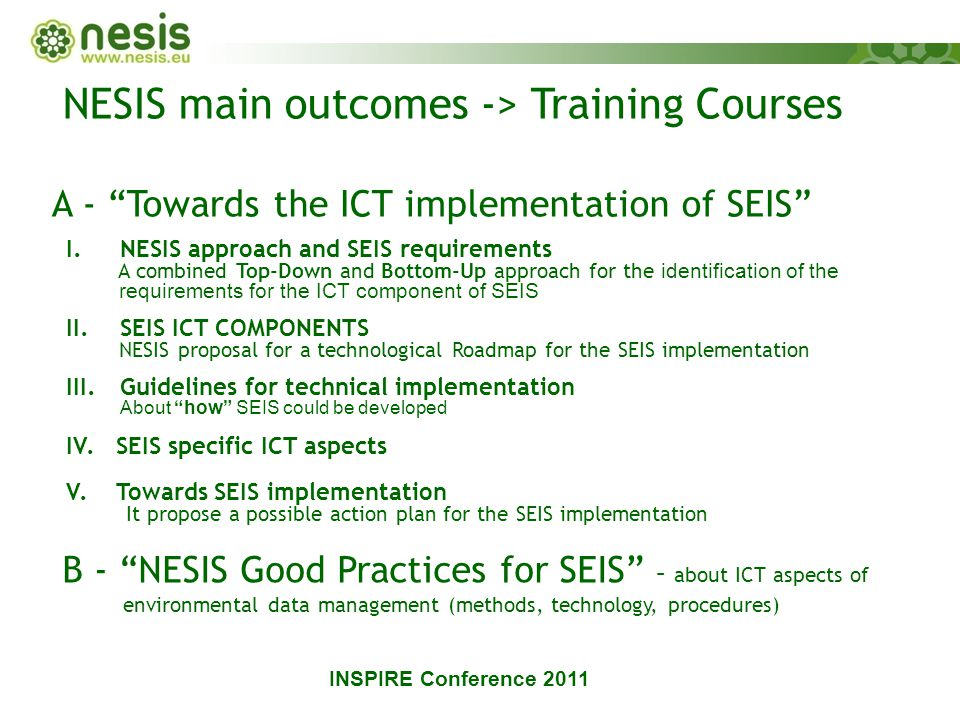 I.NESIS approach and SEIS requirements A combined Top-Down and Bottom-Up approach for the identification of the requirements for the ICT component of SEIS II.SEIS ICT COMPONENTS NESIS proposal for a technological Roadmap for the SEIS implementation III.Guidelines for technical implementation About how SEIS could be developed IV.