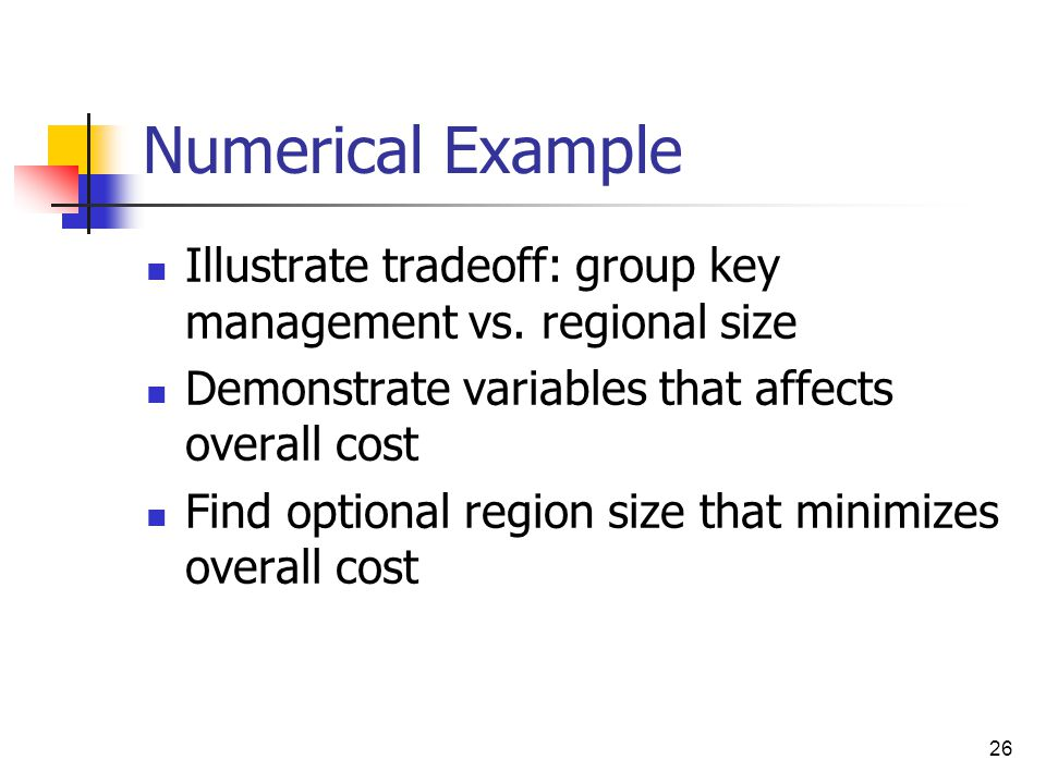 26 Numerical Example Illustrate tradeoff: group key management vs.