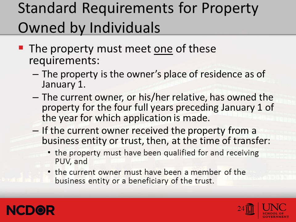 Standard Requirements for Property Owned by Business Entities  The property must have been owned by one or more of the following for the four years immediately preceding January 1 of the year for which application is made: *2011 CHANGE* – The business entity.