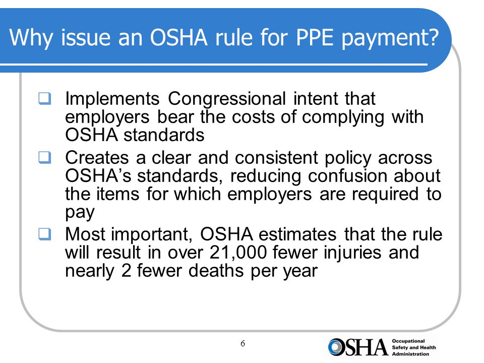 6 Why issue an OSHA rule for PPE payment.