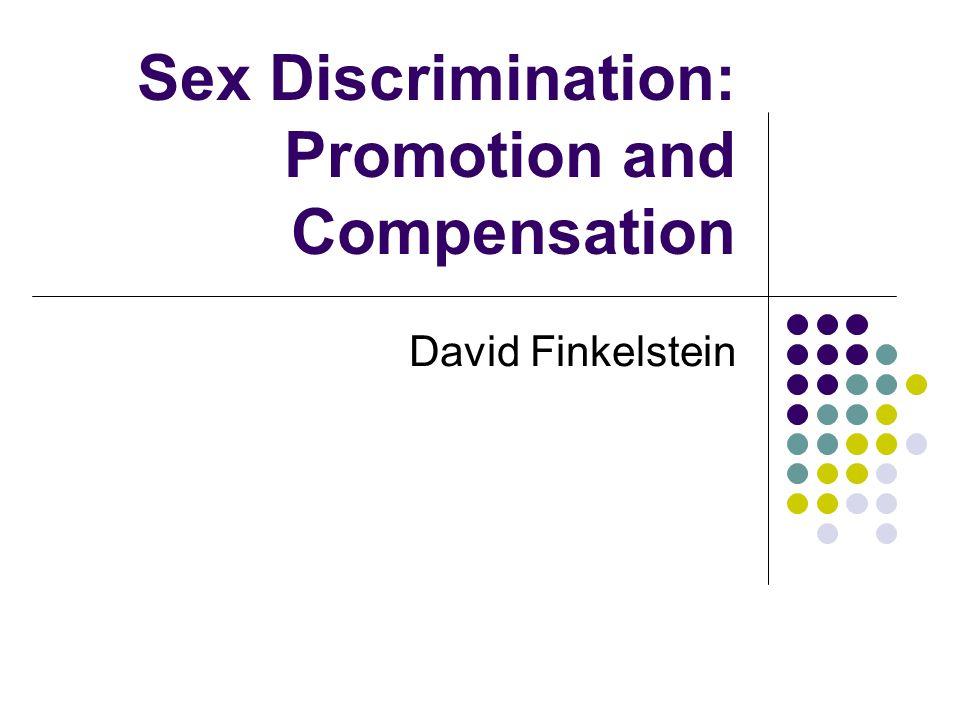 Sex Discrimination: Promotion and Compensation David Finkelstein