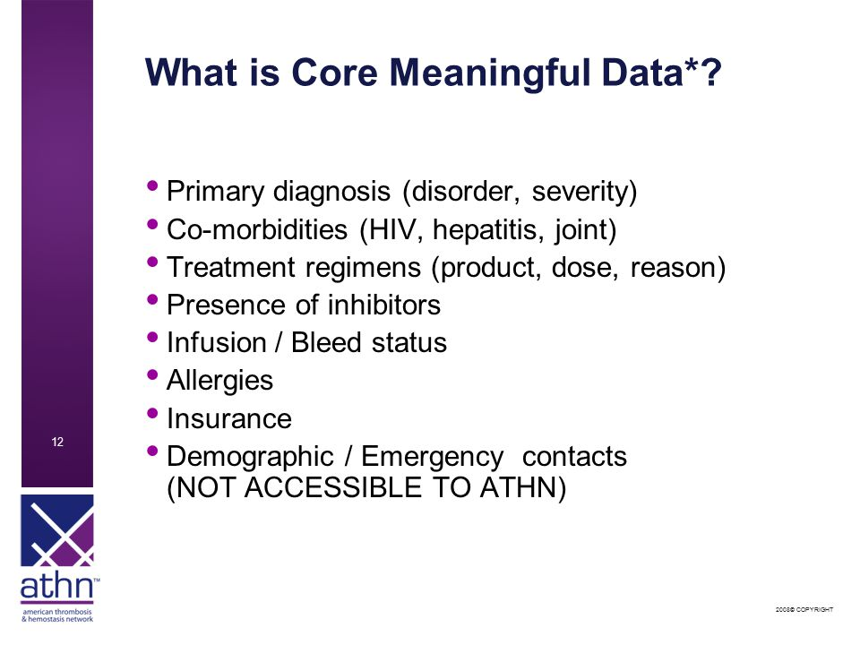 2008© COPYRIGHT 12 What is Core Meaningful Data*.