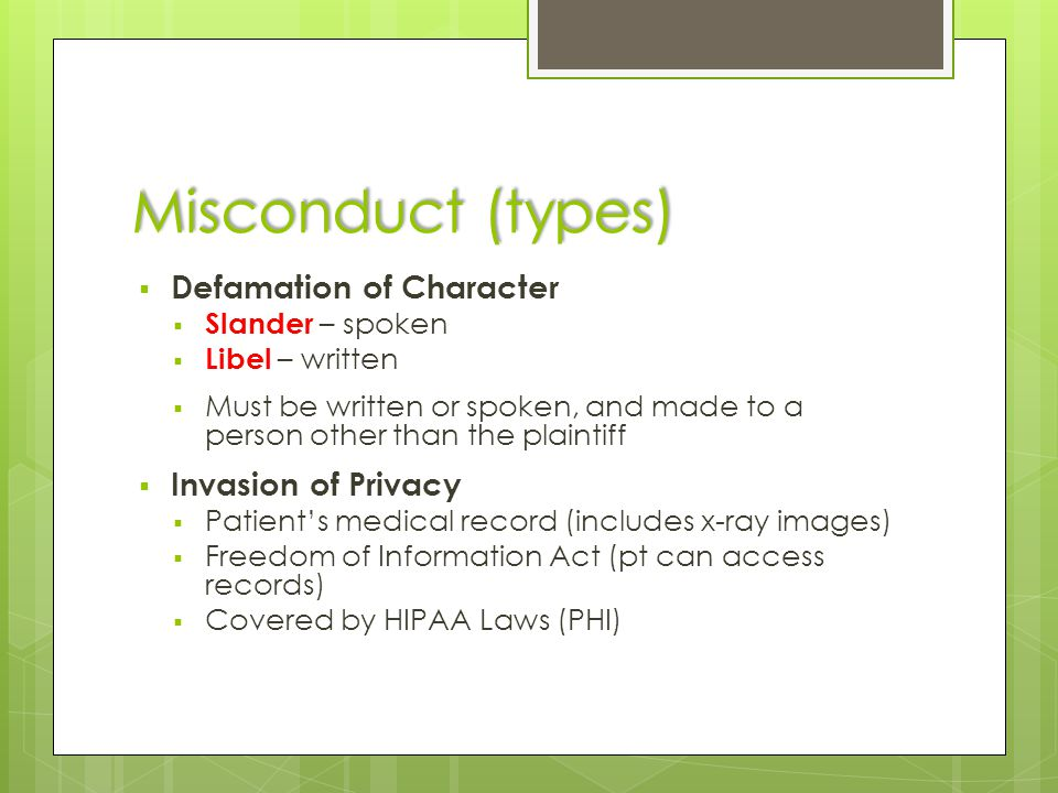 Misconduct (types)  Defamation of Character  Slander – spoken  Libel – written  Must be written or spoken, and made to a person other than the pla