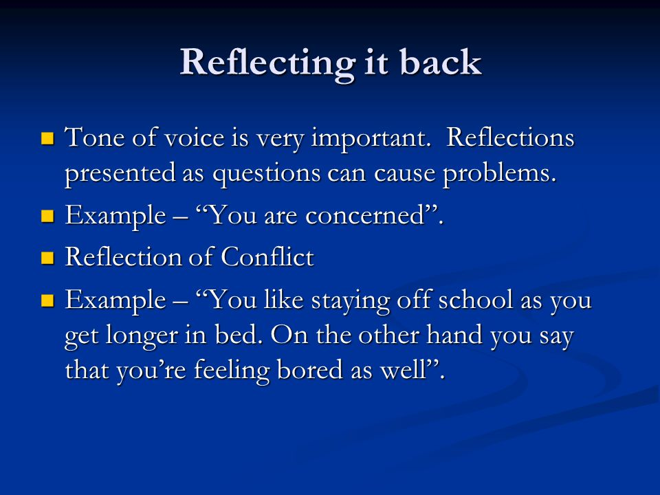 Reflecting it back Tone of voice is very important.