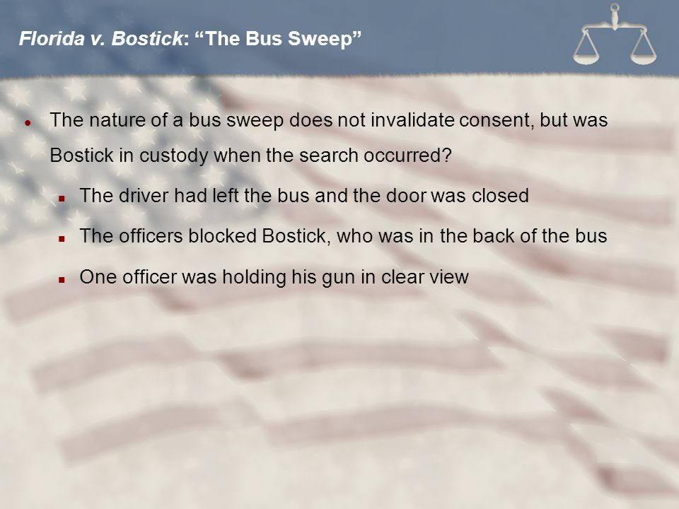 The nature of a bus sweep does not invalidate consent, but was Bostick in custody when the search occurred.