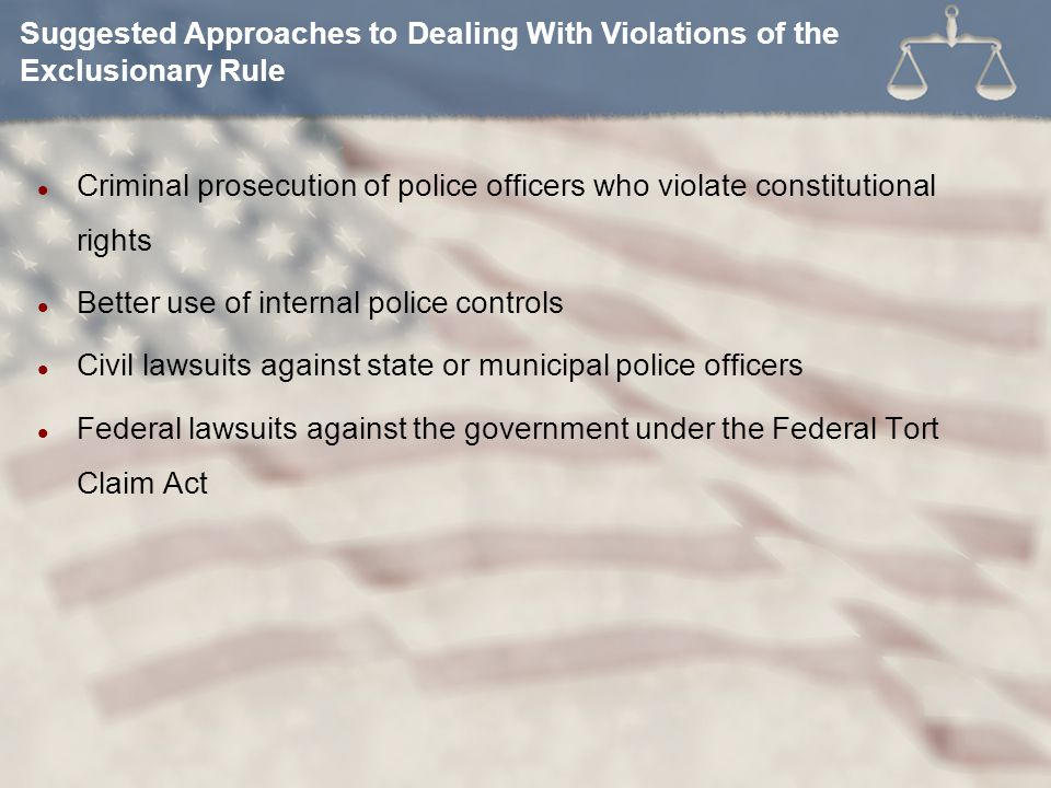 Criminal prosecution of police officers who violate constitutional rights Better use of internal police controls Civil lawsuits against state or munic