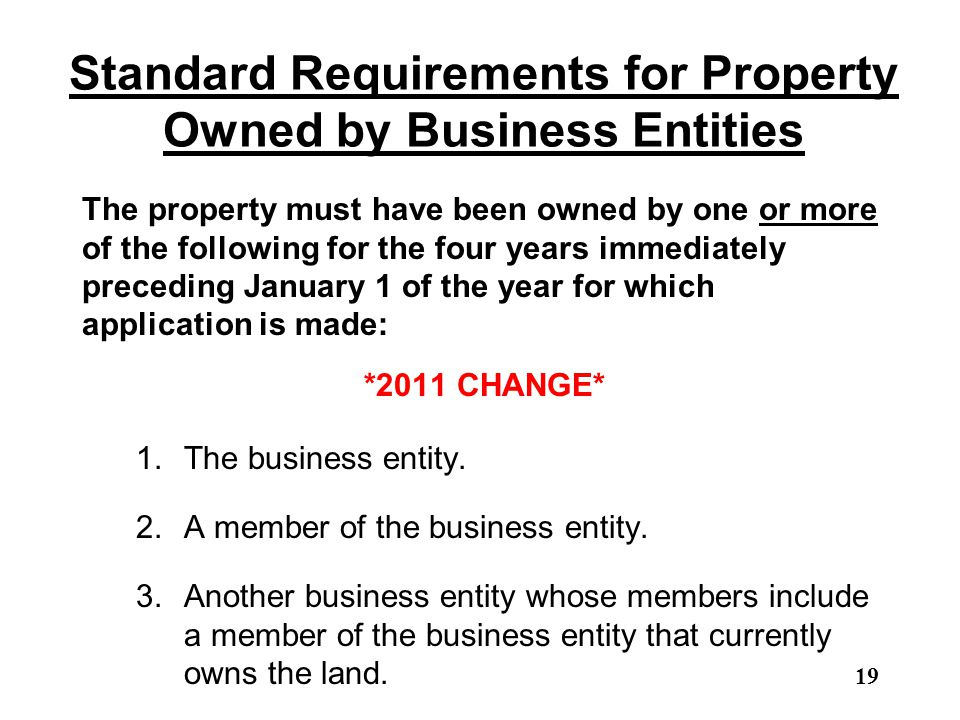 Standard Requirements for Property Owned by Business Entities The property must have been owned by one or more of the following for the four years imm