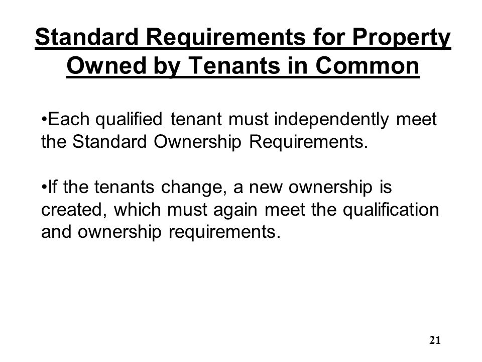 Standard Requirements for Property Owned by Tenants in Common Each qualified tenant must independently meet the Standard Ownership Requirements. If th