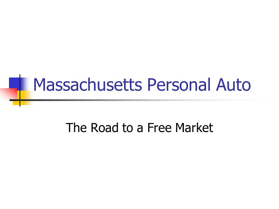 Massachusetts Personal Auto The Road to a Free Market