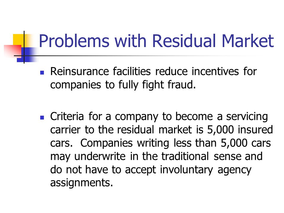 Problems with Residual Market Reinsurance facilities reduce incentives for companies to fully fight fraud.