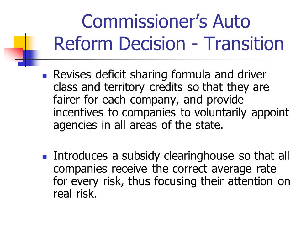Commissioner's Auto Reform Decision - Transition Revises deficit sharing formula and driver class and territory credits so that they are fairer for ea