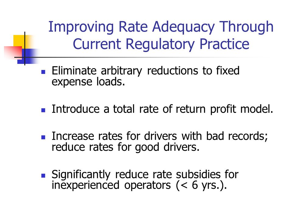 Improving Rate Adequacy Through Current Regulatory Practice Eliminate arbitrary reductions to fixed expense loads.