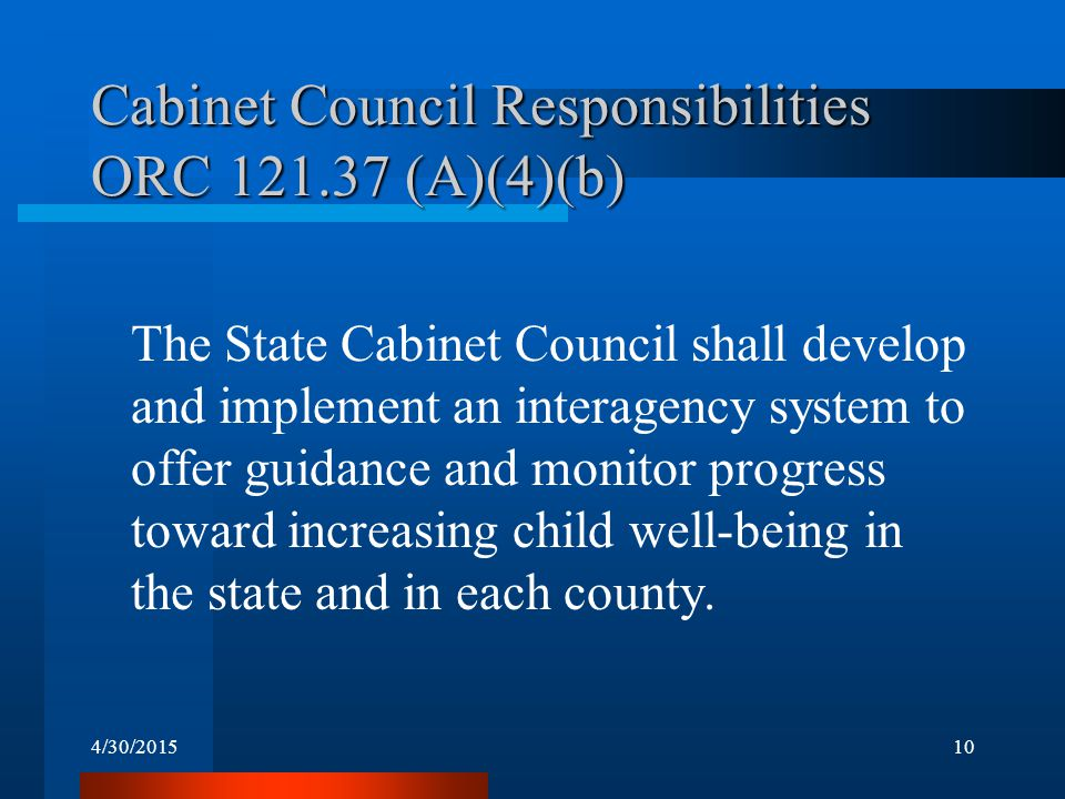 4/30/201510 Cabinet Council Responsibilities ORC 121.37 (A)(4)(b) The State Cabinet Council shall develop and implement an interagency system to offer